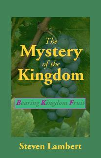 The Mystery of the Kingdom -- Bearing Kingdom Fruit