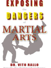 Exposing the Dangers of Martial Arts, by Vito Rallo