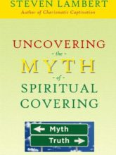 Uncovering the Myth of Spiritual Covering, by Steven Lambert